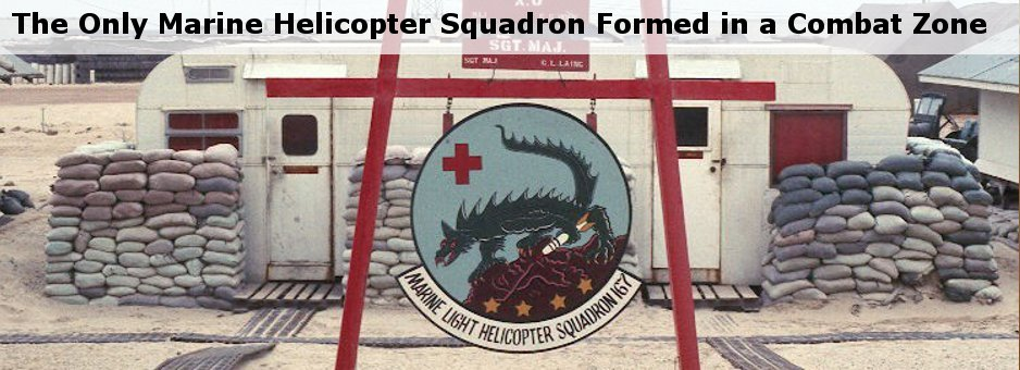 The only marine helicopter squadron formed in a combat zone